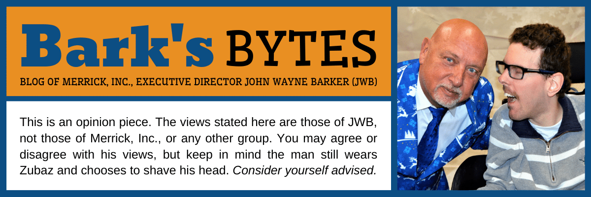 Bark's Bytes: Blog of Merrick, Inc., Executive Director John Wayne Barker (JWB)
