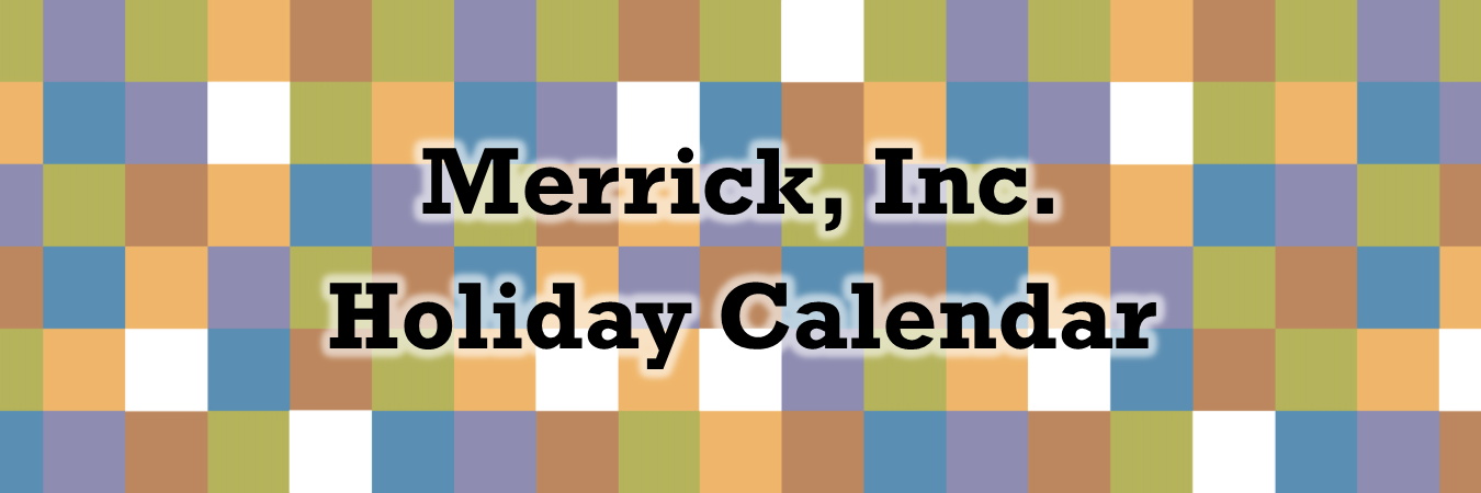 Merrick, Inc. Holiday Calendar